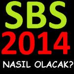 SBS 2014 NASIL OLACAK?