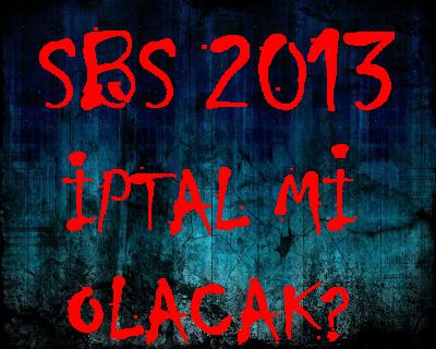sbs 2013 iptal olacak mı